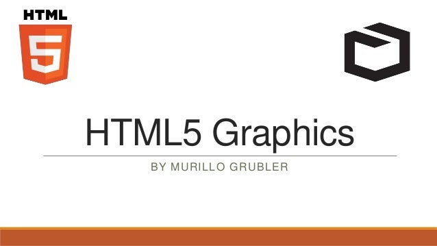 HTML5 Graphics   BY MURILLO GRUBLER
