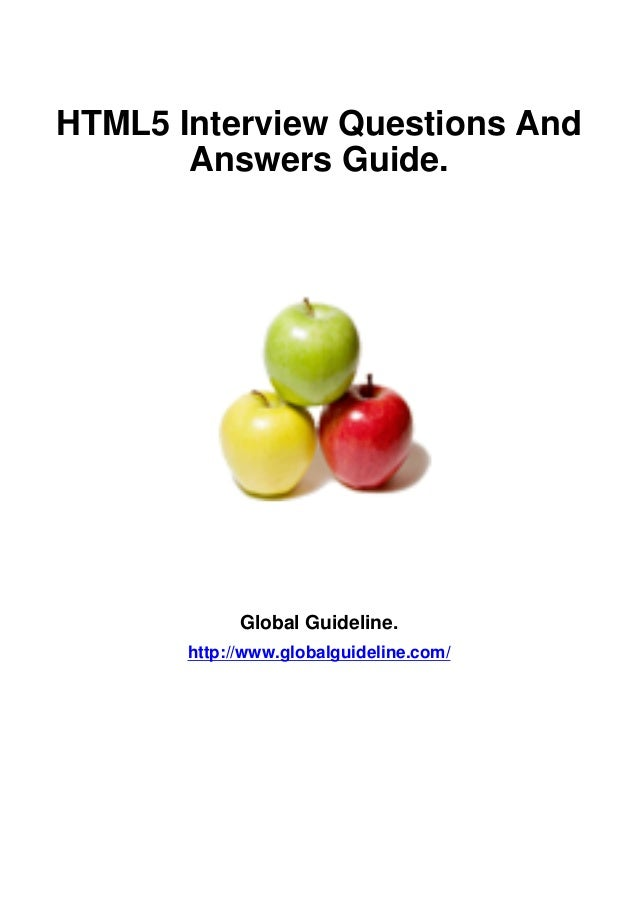 HTML5 Interview Questions And       Answers Guide.             Global Guideline.       http://www.globalguideline.com/