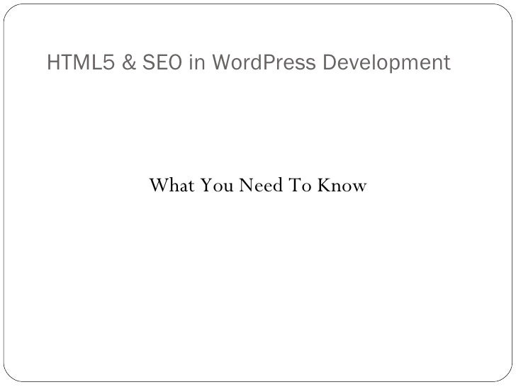 HTML5 & SEO in WordPress Development  <ul><li>What You Need To Know </li></ul>