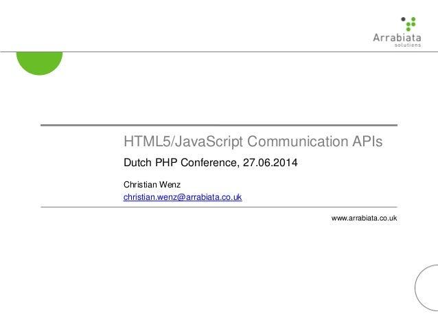 www.arrabiata.co.uk HTML5/JavaScript Communication APIs Dutch PHP Conference, 27.06.2014 Christian Wenz christian.wenz@arr...