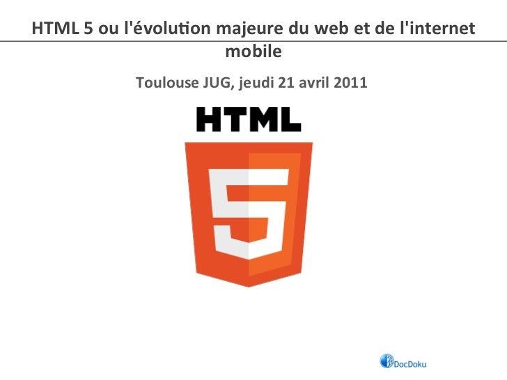 HTML 5 ou lévolu-on majeure du web et de linternet                                   mobile         ...