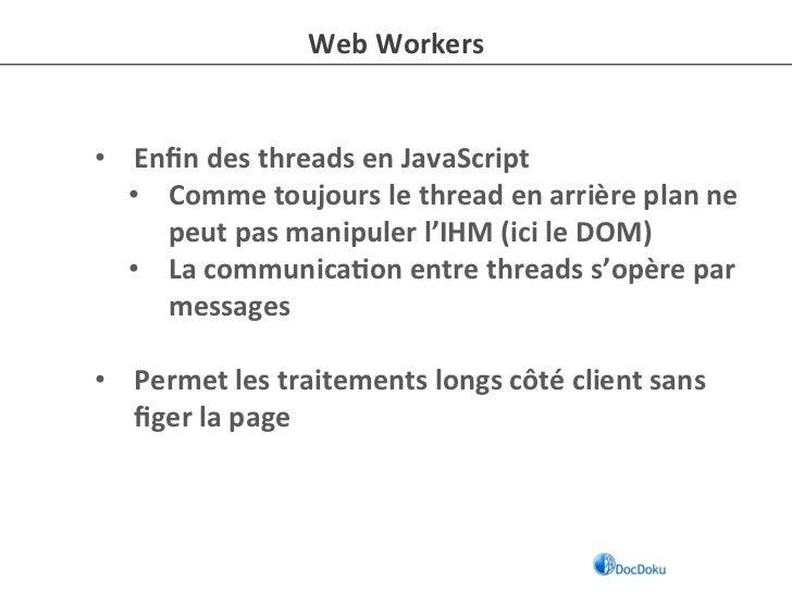Web Workers • Enfin des threads en JavaScript    • Comme toujours le thread en arrière plan n...
