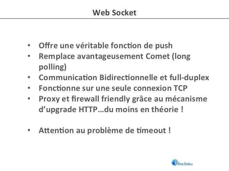 Web Socket • Offre une véritable fonc-on de push • Remplace avantageusement Comet (long    pollin...