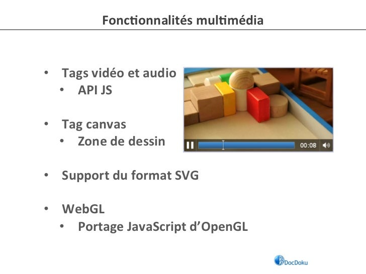Fonc-onnalités mul-média • Tags vidéo et audio          • API JS   • Tag canvas          • Zon...