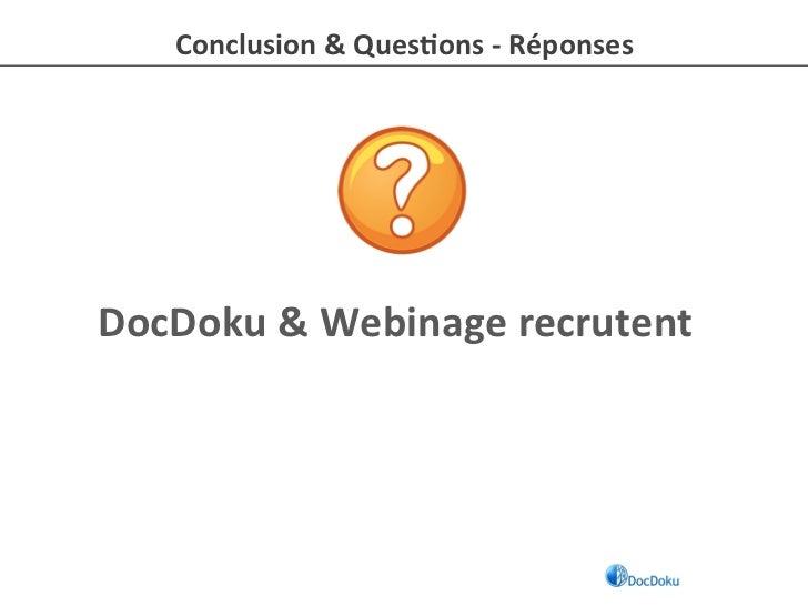 Conclusion & Ques-ons -‐ Réponses DocDoku & Webinage recrutent