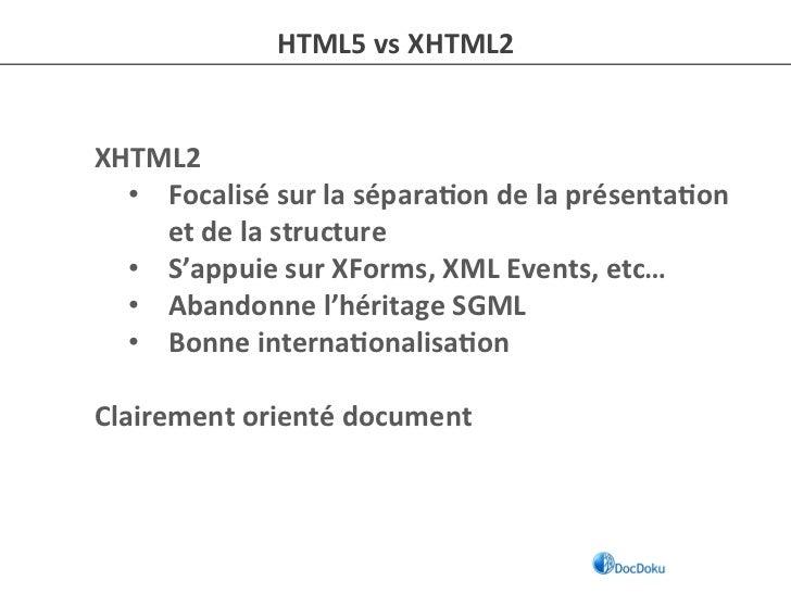 HTML5 vs XHTML2 XHTML2      • Focalisé sur la sépara-on de la présenta-on         et de la st...