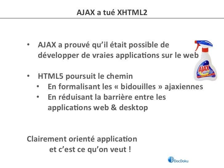 AJAX a tué XHTML2 • AJAX a prouvé qu'il était possible de           développer de vraies appl...