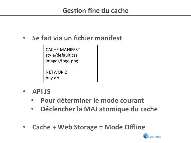 Ges-on fine du cache • Se fait via un fichier manifest            CACHE MANIFEST            style/d...