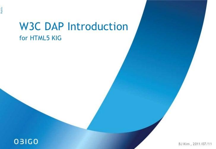 W3C DAP Introduction<br />for HTML5 KIG<br />BJ Kim , 2011/07/11<br />