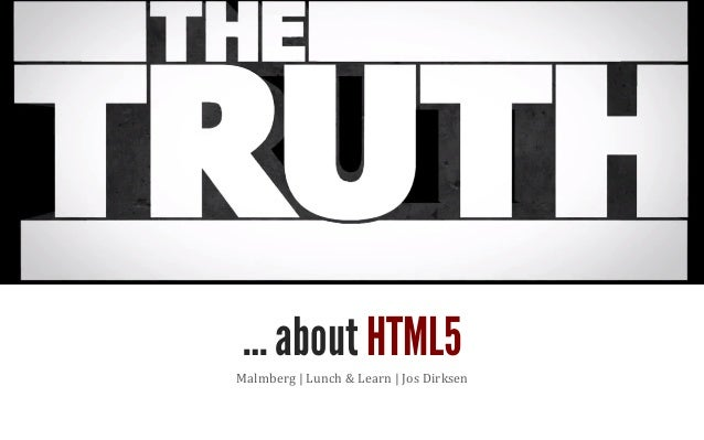 JPoint	  Malmberg	  |	  Lunch	  &	  Learn	  |	  Jos	  Dirksen	  … about HTML5