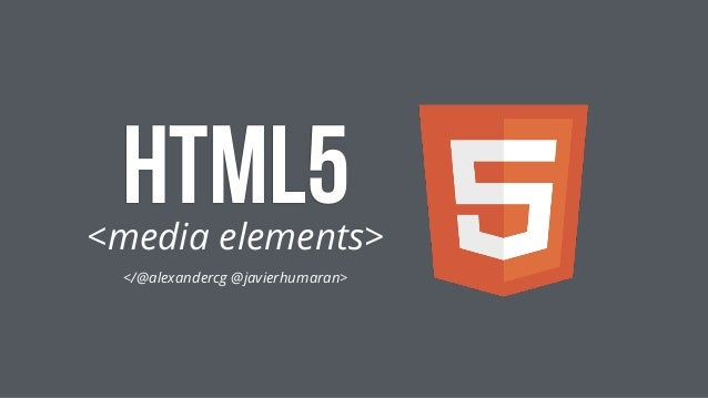 HTML5  <media elements>  </@alexandercg @javierhumaran>