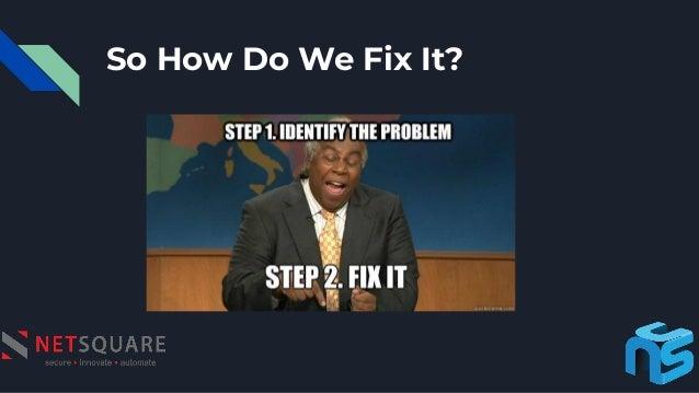 So How Do We Fix It?