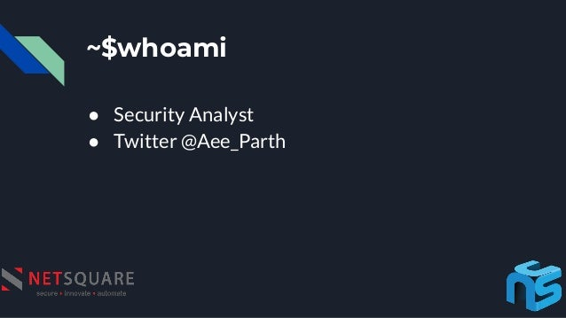 ~$whoami ● Security Analyst ● Twitter @Aee_Parth