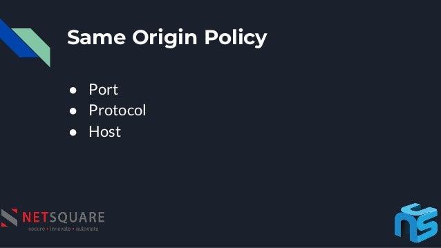Same Origin Policy ● Port ● Protocol ● Host