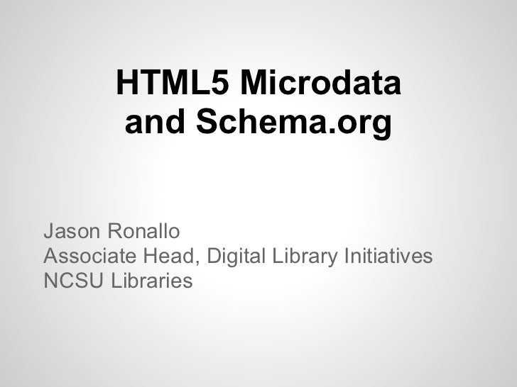HTML5 Microdata       and Schema.orgJason RonalloAssociate Head, Digital Library InitiativesNCSU Libraries