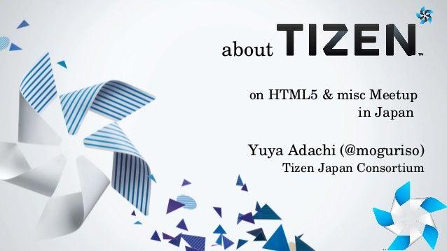 about onHTML5&miscMeetup inJapan  YuyaAdachi(@moguriso) TizenJapanConsortium