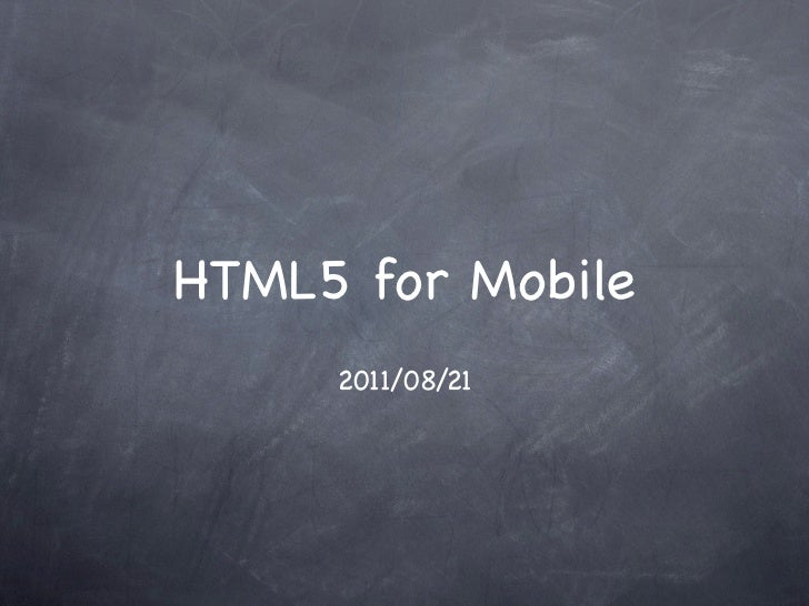 HTML5 for Mobile     2011/08/21