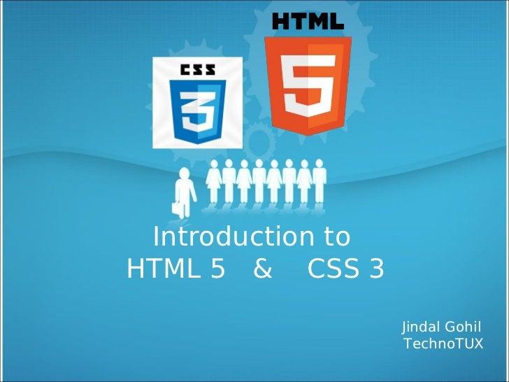Introduction toHTML 5 & CSS 3                   Jindal Gohil                   TechnoTUX