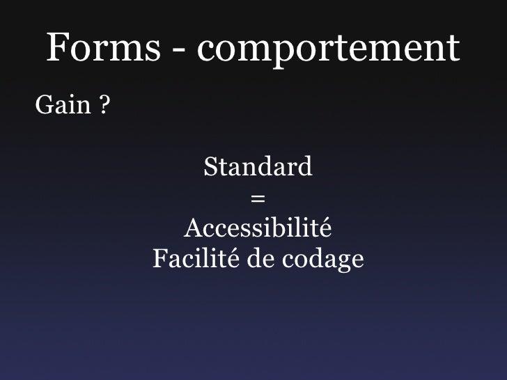 Forms - comportement Gain ?               Standard                   =            Accessibilité          Facilité de codage