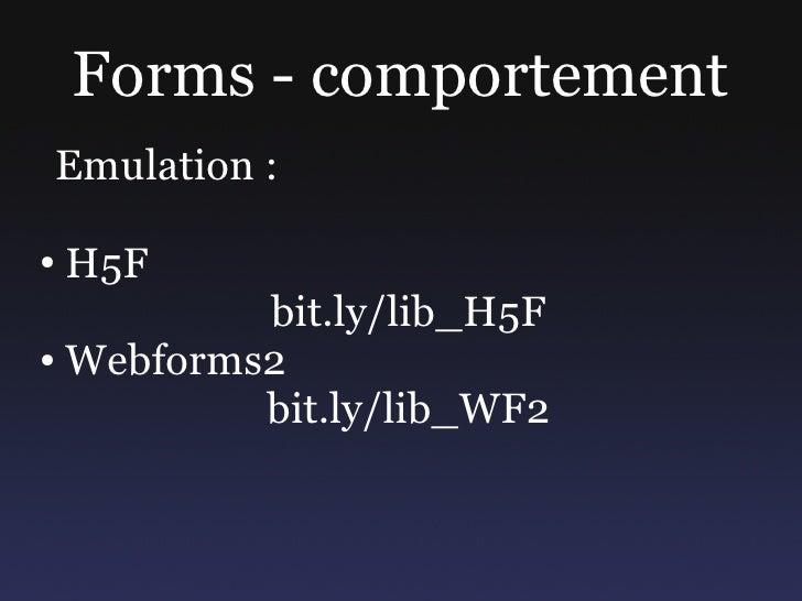 Forms - comportement Emulation :  ●   H5F           bit.ly/lib_H5F ● Webforms2             bit.ly/lib_WF2