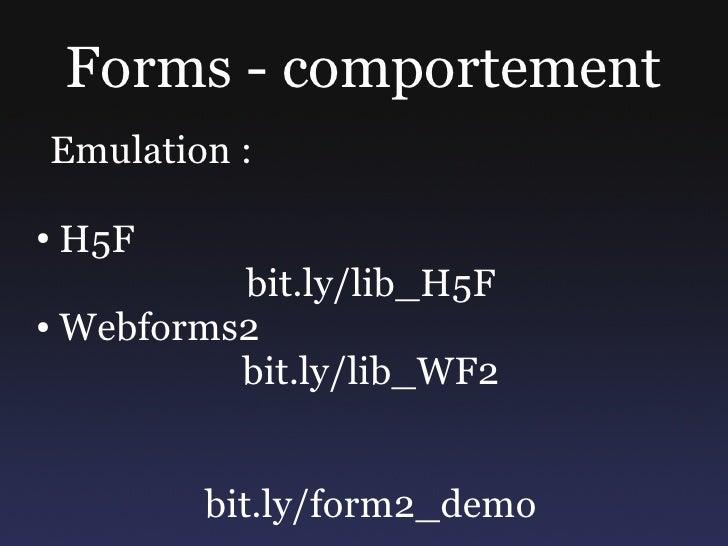 Forms - comportement Emulation :  ●   H5F           bit.ly/lib_H5F ● Webforms2             bit.ly/lib_WF2             bit....