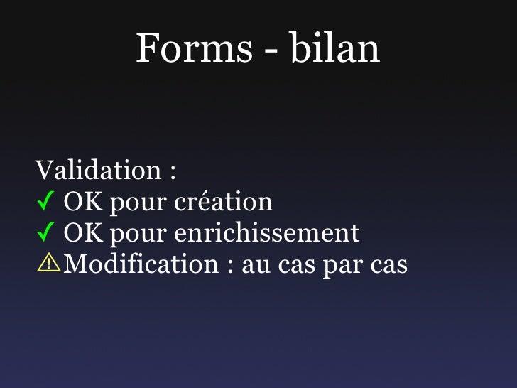 Forms - bilan  Validation : ✓ OK pour création ✓ OK pour enrichissement   Modification : au cas par cas
