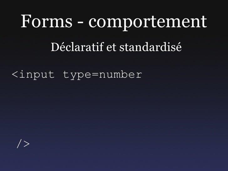 Forms - comportement      Déclaratif et standardisé  <input type=number     />