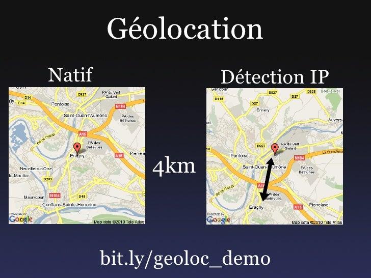 Géolocation Natif               Détection IP                 4km            bit.ly/geoloc_demo