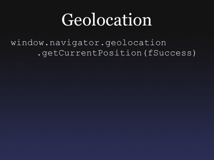 Geolocation window.navigator.geolocation      .getCurrentPosition(fSuccess)