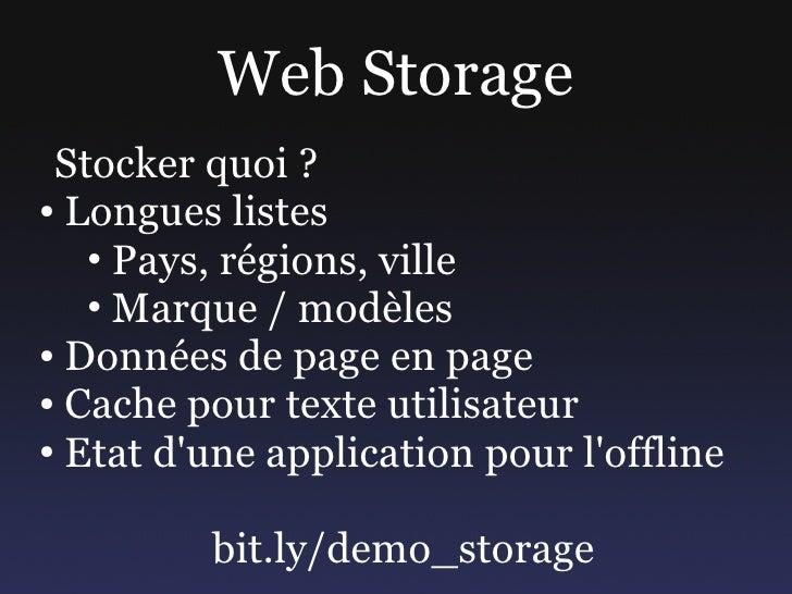 Web Storage  Stocker quoi ? ● Longues listes     • Pays, régions, ville    • Marque / modèles ● Données de page en page  ●...