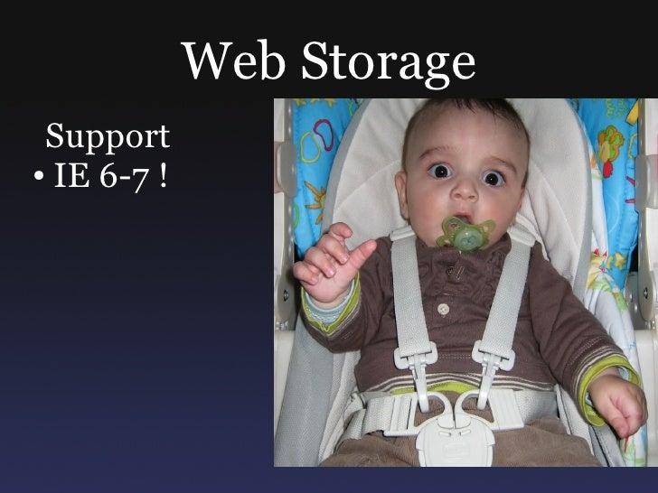 Web Storage  Support ● IE 6-7 !