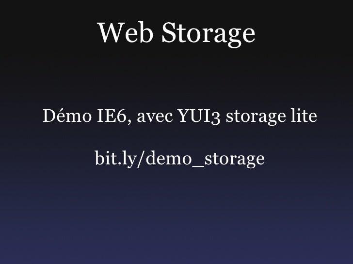 Web Storage  Démo IE6, avec YUI3 storage lite        bit.ly/demo_storage