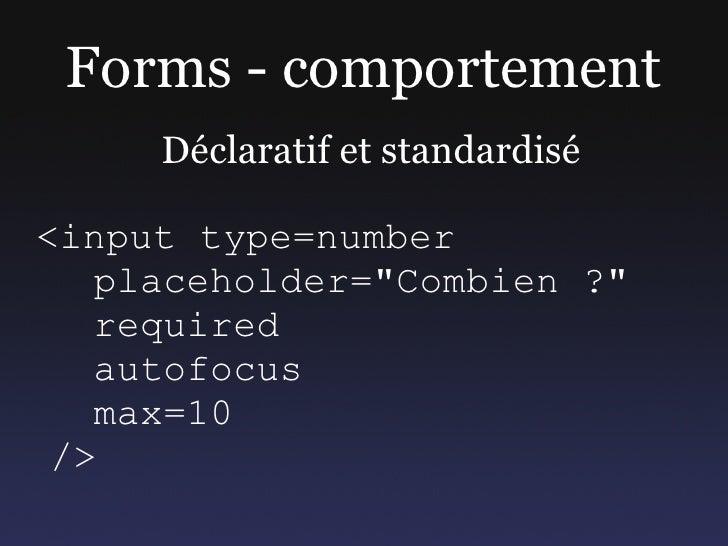 """Forms - comportement      Déclaratif et standardisé  <input type=number    placeholder=""""Combien ?""""    required    autofocu..."""