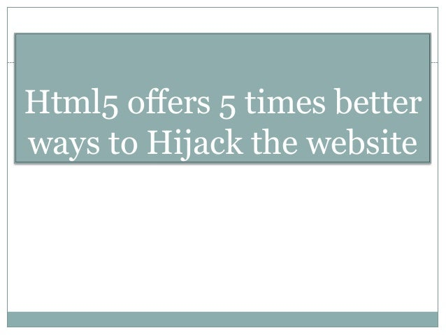Html5 offers 5 times betterways to Hijack the website