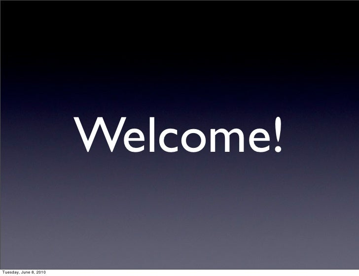 Welcome!  Tuesday, June 8, 2010