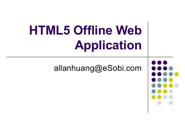 HTML5 Offline Web Application allanhuang@eSobi.com
