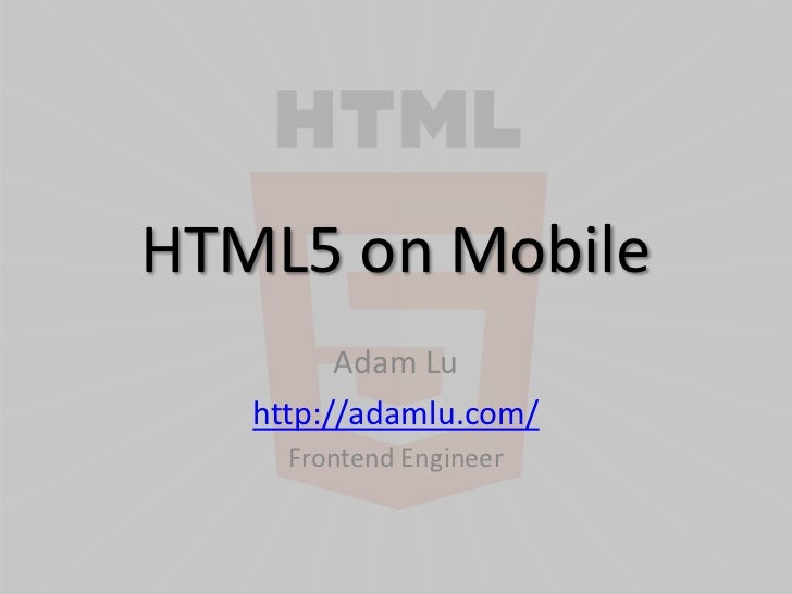 HTML5 on Mobile         Adam Lu   http://adamlu.com/     Frontend Engineer