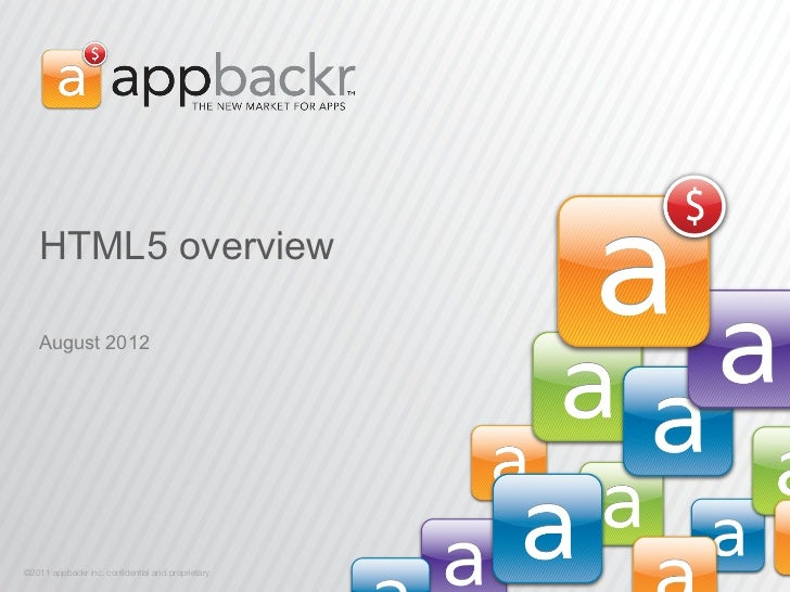 HTML5 overview   August 2012©2011 appbackr inc. confidential and proprietary.