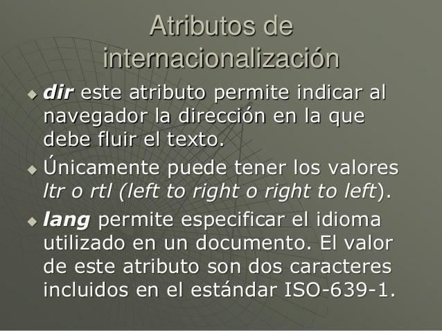 Atributos deinternacionalización dir este atributo permite indicar alnavegador la dirección en la quedebe fluir el texto....