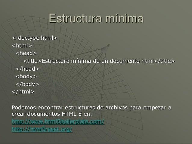 Estructura mínima<!doctype html><html><head><title>Estructura mínima de un documento html</title></head><body></body></htm...