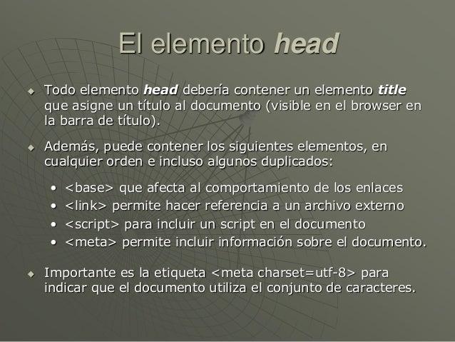 El elemento head Todo elemento head debería contener un elemento titleque asigne un título al documento (visible en el br...