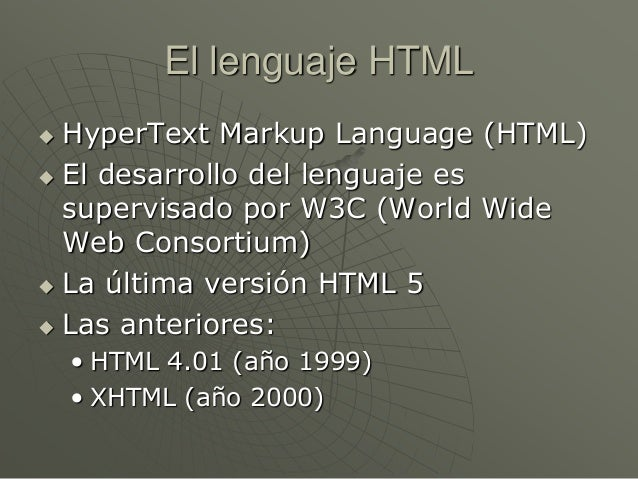 El lenguaje HTML HyperText Markup Language (HTML) El desarrollo del lenguaje essupervisado por W3C (World WideWeb Consor...