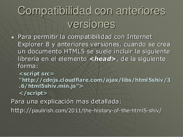 Compatibilidad con anterioresversiones Para permitir la compatibilidad con InternetExplorer 8 y anteriores versiones, cua...