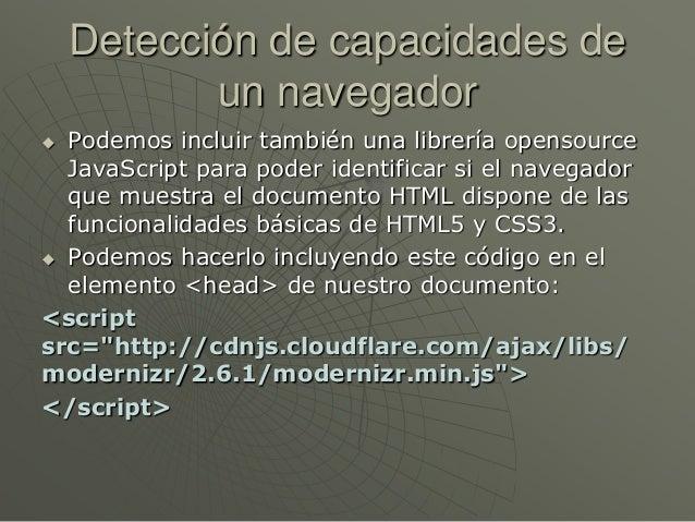 Detección de capacidades deun navegador Podemos incluir también una librería opensourceJavaScript para poder identificar ...