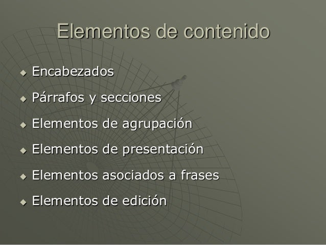 Elementos de contenido Encabezados Párrafos y secciones Elementos de agrupación Elementos de presentación Elementos a...