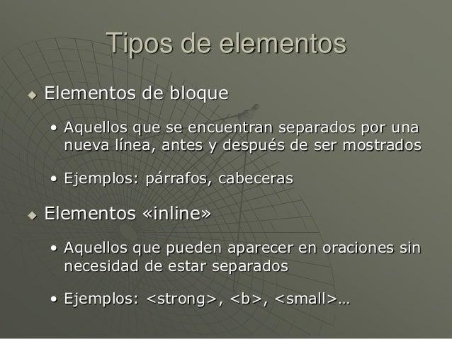Tipos de elementos Elementos de bloque• Aquellos que se encuentran separados por unanueva línea, antes y después de ser m...