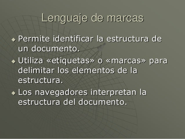 Lenguaje de marcas Permite identificar la estructura deun documento. Utiliza «etiquetas» o «marcas» paradelimitar los el...