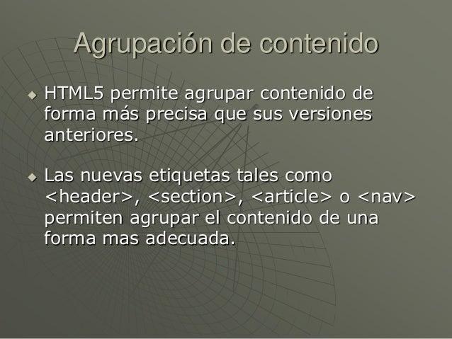 Agrupación de contenido HTML5 permite agrupar contenido deforma más precisa que sus versionesanteriores. Las nuevas etiq...