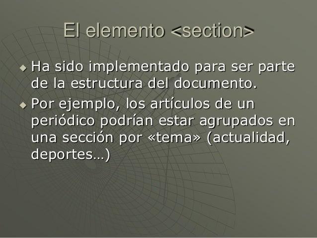 El elemento <section> Ha sido implementado para ser partede la estructura del documento. Por ejemplo, los artículos de u...