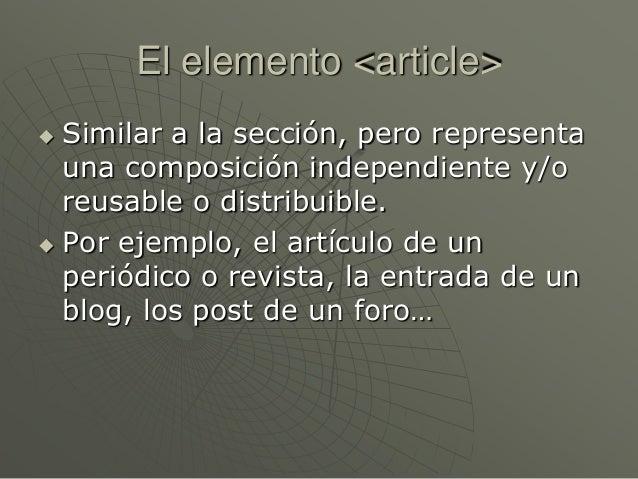 El elemento <article> Similar a la sección, pero representauna composición independiente y/oreusable o distribuible. Por...